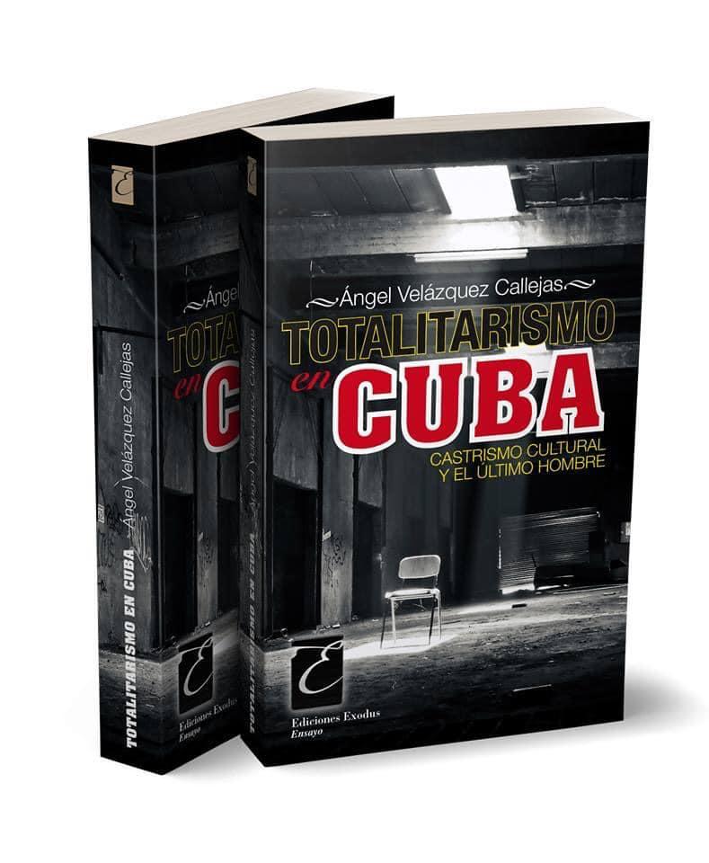 «Totalitarismo en Cuba: Castrismo cultural y el último hombre» de Ángel Velázquez Callejas