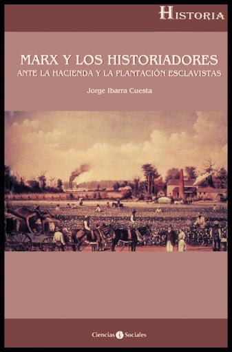 Marx y los historiadores (ante la hacienda y la plantación esclavistas)