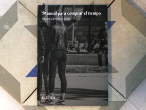 «Manual para comprar el tiempo» de Roger Castillejo Olán